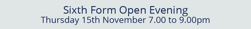 Sixth Form Open Evening, Thursday 15th November 7.00 to 9.00pm