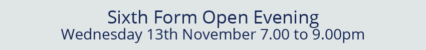 Sixth Form Open Evening - Wednesday 13th November 7.00 to 9.00pm